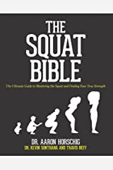 The Squat Bible: The Ultimate Guide to Mastering the Squat and Finding Your True Strength (English Edition) Format Kindle