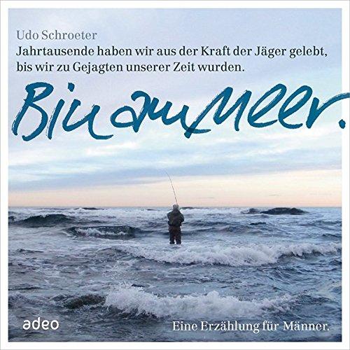 Bin am Meer - Hörbuch: Eine Erzählung für Männer.