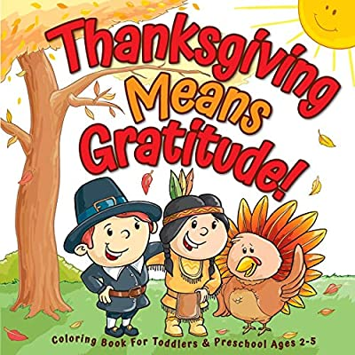 Thanksgiving Means Gratitude!: Coloring Book For Toddlers & Preschool Ages 2-5: The Best Thanksgiving Gift For Kids (Thanksgiving Coloring Books)