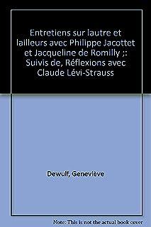 Entretiens sur l'autre et l'ailleurs avec Philippe Jacottet et Jacqueline de Romilly suivis de Réflexions avex Claude Leci-Strauss (Litterature)