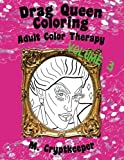 Drag Queen Coloring Book Volume 3: Adult Color Therapy: Featuring Acid Betty, The Princess, Raja, Bob The Drag Queen, Raven, Tammie Brown, Penny ... Pandora-Boxx And Milk From Rupaul's Drag Race