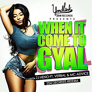 When It Come to Gyal (feat. MC Advice & Verbal)