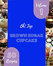 Oh! Top 50 Brown Sugar Cupcake Recipes Volume 1: Keep Calm and Try Brown Sugar Cupcake Cookbook