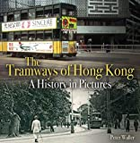 The Tramways of Hong Kong: A history in pictures (Unique Archives)