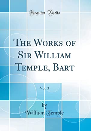 The Works of Sir William Temple, Bart, Vol. 3 (Classic Reprint)