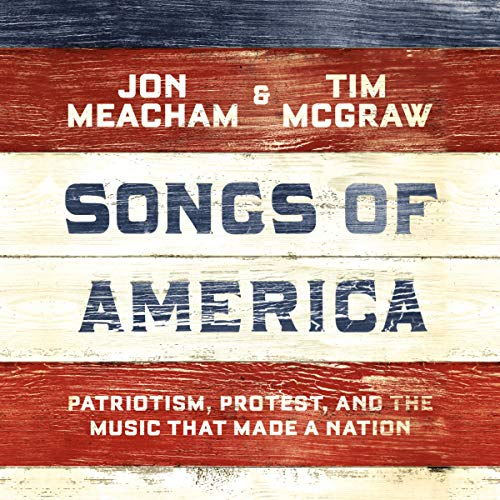 Songs of America     Patriotism, Protest, and the Music That Made a Nation              By:                                                                                                                                 Jon Meacham,                                                                                        Tim McGraw                               Narrated by:                                                                                                                                 Jon Meacham,                                                                                        Tim McGraw                      Length: 7 hrs and 40 mins     11 ratings     Overall 4.9