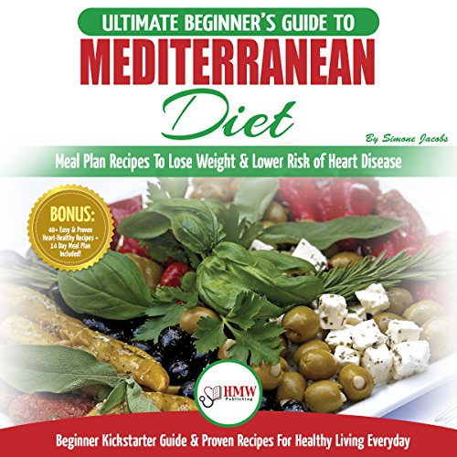 Mediterranean Diet: The Ultimate Beginner's Guide & Cookbook to  Mediterranean Diet - Meal Plan Recipes to Lose Weight, Lower Risk of Heart  Disease +