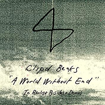 A World Without End: To Realize B-Sides and Demos