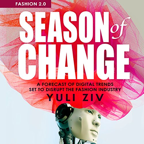 Fashion 2.0: Season of Change     A Forecast of Digital Trends Set to Disrupt the Fashion Industry              By:                                                                                                                                 Yuli Ziv                               Narrated by:                                                                                                                                 Chelsea Lee Rock                      Length: 1 hr and 56 mins     7 ratings     Overall 4.1
