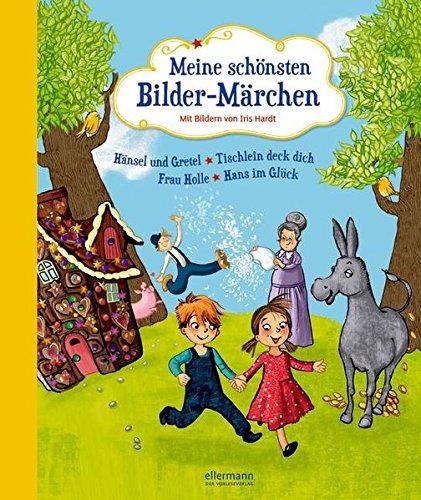Meine schönsten Bilder-Märchen: Hänsel und Gretel, Tischlein deck dich, Frau Holle, Hans im Glück