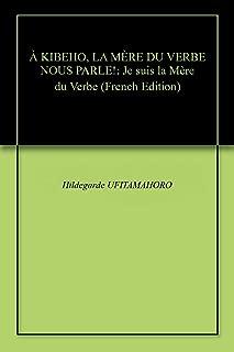 À KIBEHO, LA MÈRE DU VERBE NOUS PARLE!: Je suis la Mère du Verbe (French Edition)