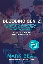 Decoding Gen Z: 101 Lessons Generation Z Will Teach Corporate America, Marketers & Media