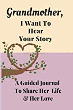 Grandmother, I Want to Hear Your Story: A Grandmother's Guided Journal to Share Her Life and Her Love