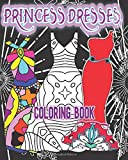 Princess Dresses Coloring Book: Large Print Coloring Book for Young Girls and Adult Grown-up Women to Color During Travel or Stay at Home. Perfect ... as Patterns are Simple and Easy to Color.