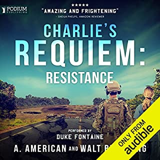 Resistance     Charlie's Requiem, Book 2              Written by:                                                                                                                                 A. American,                                                                                        Walt Browning                               Narrated by:                                                                                                                                 Duke Fontaine                      Length: 9 hrs and 53 mins     5 ratings     Overall 4.4