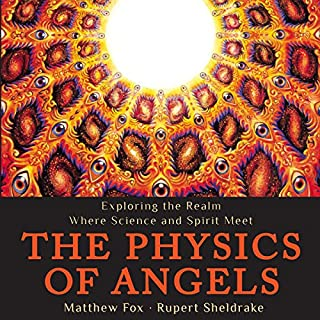 The Physics of Angels     Exploring the Realm Where Science and Spirit Meet              By:                                                                                                                                 Rupert Sheldrake,                                                                                        Matthew Fox                               Narrated by:                                                                                                                                 Stephen Paul Aulridge Jr.                      Length: 5 hrs and 51 mins     19 ratings     Overall 4.4