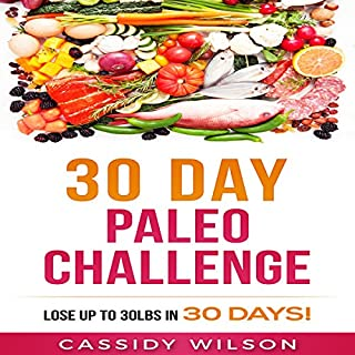 30-Day Paleo Challenge     Lose up to 30 Pounds in 30 Days!              By:                                                                                                                                 Cassidy Wilson                               Narrated by:                                                                                                                                 Megan Carver                      Length: 1 hr and 54 mins     3 ratings     Overall 5.0