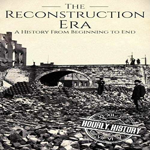 Reconstruction Era: A History from Beginning to End cover art