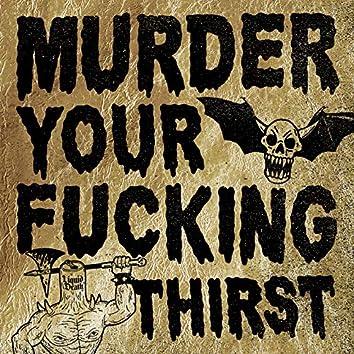 Murder Your Fucking Thirst