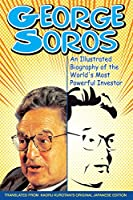 George Soros: An Illustrated Biography of the World's Most Powerful Investor