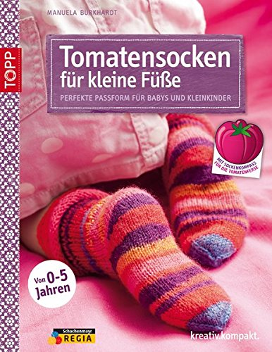 Tomatensocken für kleine Füße: Perfekte Passform für Babys und Kleinkinder (kreativ.kompakt.)