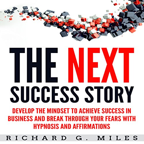 The Next Success Story: Develop the Mindset to Achieve Success in Business and Break through Your Fears with Hypnosis and Affirmations audiobook cover art