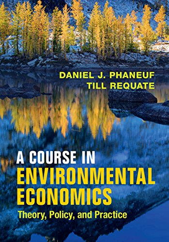 Compare Textbook Prices for A Course in Environmental Economics: Theory, Policy, and Practice  ISBN 9780521178693 by Phaneuf, Daniel J.,Requate, Till