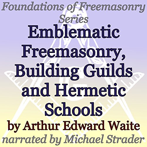 Emblematic Freemasonry, Building Guilds and Hermetic Schools: Foundations of Freemasonry Series audiobook cover art