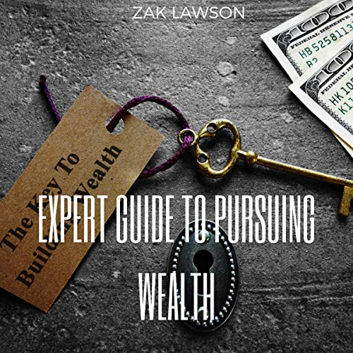 Expert Guide to Pursuing Wealth: What You Need to Know While Amassing Wealth audiobook cover art