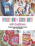 Freeform Crochet with Confidence: Unlock the Secrets of Freeform Crochet with 30 Fun Projects