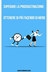 Superare la Procrastinazione: Ottenere di Più Facendo di Meno (AUTO-AIUTO E SVILUPPO PERSONALE Vol. 92) Formato Kindle