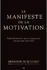 Le manifeste de la motivation: Neuf déclarations pour s'approprier son pouvoir personnel (French Edition) eBook Kindle