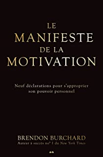 Le manifeste de la motivation: Neuf déclarations pour s'approprier son pouvoir personnel (French Edition)