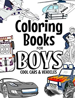 Coloring Books For Boys Cool Cars And Vehicles: Cool Cars, Trucks, Bikes, Planes, Boats And Vehicles Coloring Book For Boys Aged 6-12