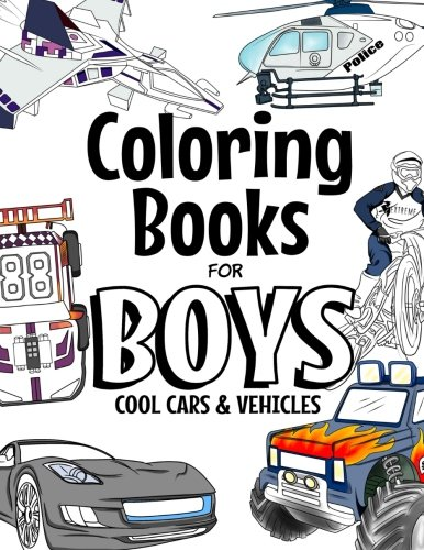 Coloring Books For Boys Cool Cars And Vehicles: Cool Cars, Trucks, Bikes, Planes, Boats And Vehicles Coloring Book For Boys Aged 6-12 (The Future Teacher\'s Coloring Books For Boys, Band 2)