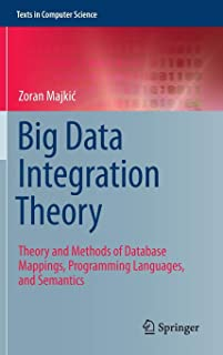 Big Data Integration Theory: Theory and Methods of Database Mappings, Programming Languages, and Semantics (Texts in Computer Science)