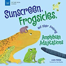 Sunscreen, Frogsicles, and Other Amazing Amphibian Adaptations (Picture Book Science)