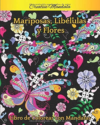 Mariposas, Libélulas y Flores con Mandalas Libro de Colorear: Libro para Colorear para Adultos con Hermosas Libélulas, Mariposas, Flores y Mandalas