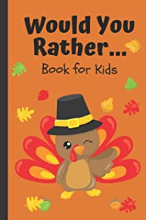 Would You Rather... Book for Kids: A Kids Book of Silly and Hilarious Scenarios and Funny Situation Questions / Thanksgivi...
