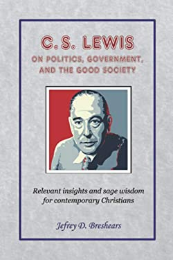 C.S. Lewis on Politics, Government, and the Good Society