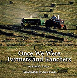 Image: Once We Were Farmers and Ranchers | Kindle Edition | by Pamela Palmer (Author), Alan Fuchs (Author). Publisher: Lulu.com (April 5, 2011)