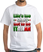 CafePress Life's Too Short not to be Italian Cotton T-Shirt