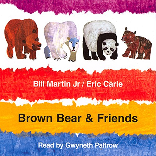 Brown Bear & Friends                   By:                                                                                                                                 Bill Martin Jr.                               Narrated by:                                                                                                                                 Gwyneth Paltrow                      Length: 39 mins     18 ratings     Overall 4.3