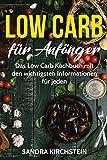 Low Carb für Anfänger: Das Low Carb Kochbuch mit den wichtigsten Informationen für jeden