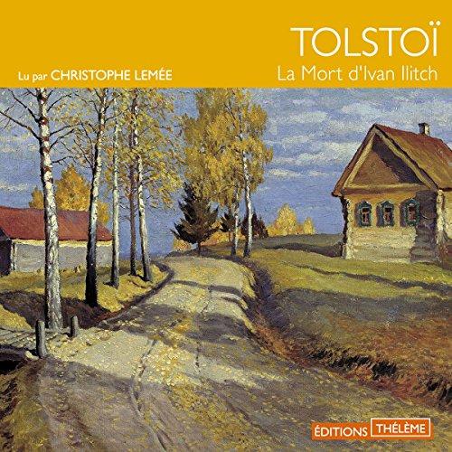 La Mort d'Ivan Ilitch                   De :                                                                                                                                 Léon Tolstoï                               Lu par :                                                                                                                                 Christophe Lemée                      Durée : 2 h et 17 min     12 notations     Global 4,4