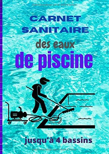 Carnet sanitaire des eaux de piscine: Jusqu\'à 4 bassins/ Registre professionnel à compléter pour campings, hôtels, gîtes,...