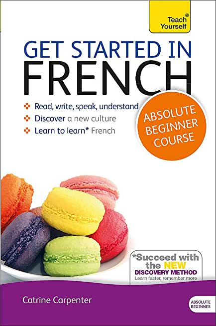 Get Started in French Absolute Beginner Course: (Book and audio support) The essential introduction to reading, writing, speaking and understanding a new language