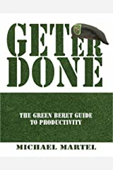 Get Er Done: The Green Beret Guide to Productivity Kindle Edition