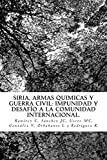 Siria, Armas Quimicas y Guerra Civil: Impunidad y desafio a la C.I. (Spanish Edition)