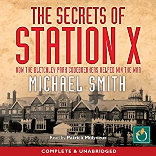 The Secrets of Station X     How the Bletchley Park codebreakers helped win the war              Written by:                                                                                                                                 Michael Smith                               Narrated by:                                                                                                                                 Patrick Molyneux                      Length: 9 hrs and 45 mins     Not rated yet     Overall 0.0